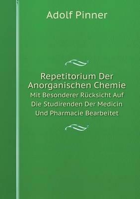 Repetitorium Der Anorganischen Chemie Mit Besonderer Rucksicht Auf Die Studirenden Der Medicin Und Pharmacie Bearbeitet