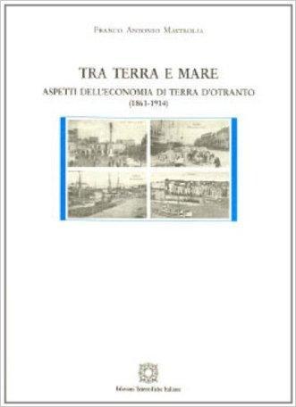 Tra terra e mare. Aspetti dell'economia di terra d'Otranto (1861-1914)