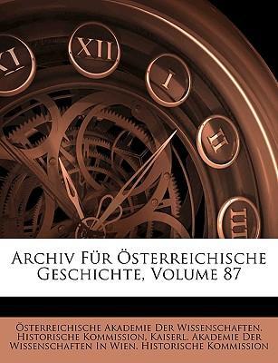Archiv Für Österreichische Geschichte, Volume 87