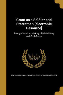 GRANT AS A SOLDIER & STATESMAN