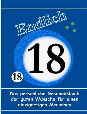 18. Geburtstag - Das persönliche Geschenkbuch der guten Wünsche für einen einzigartigen Menschen