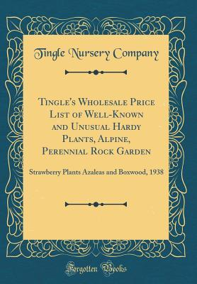 Tingle's Wholesale Price List of Well-Known and Unusual Hardy Plants, Alpine, Perennial Rock Garden