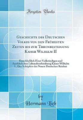 Geschichte des Deutschen Volkes von den Frühesten Zeiten bis zur Thronbesteigung Kaiser Wilhelm II