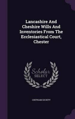 Lancashire and Cheshire Wills and Inventories from the Ecclesiastical Court, Chester