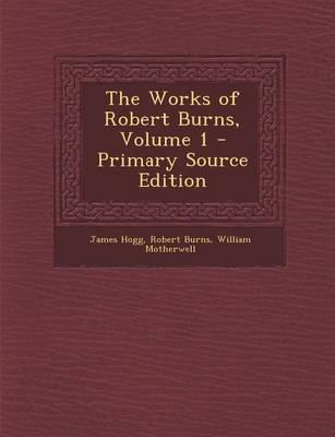The Works of Robert Burns, Volume 1