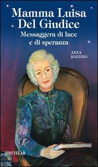 Mamma Luisa Del Giudice. Messaggera di luce e di speranza