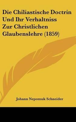 Die Chiliastische Doctrin Und Ihr Verhaltniss Zur Christlichen Glaubenslehre (1859)