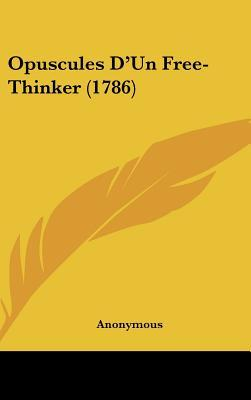 Opuscules D'Un Free-Thinker (1786)