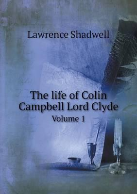The Life of Colin Campbell Lord Clyde Volume 1