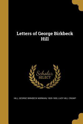 LETTERS OF GEORGE BIRKBECK HIL
