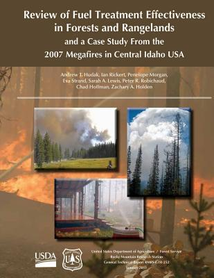 Review of Fuel Treatment Effectiveness in Forests and Rangelands and a Case Study from the 2007 Megafires in Central Idaho USA