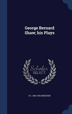 George Bernard Shaw; His Plays