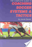 The Compete Guide to Coaching Soccer Systems and Tactics