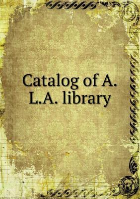 Catalog of A.L.A. Library