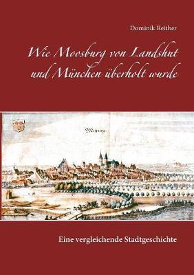 Wie Moosburg von Landshut und München überholt wurde