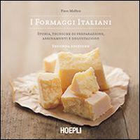 I formaggi italiani. Storie, tecniche di preparazione, abbinamento e degustazione