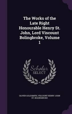 The Works of the Late Right Honourable Henry St. John, Lord Viscount Bolingbroke, Volume 1