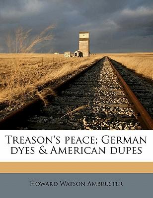 Treason's Peace; German Dyes & American Dupes