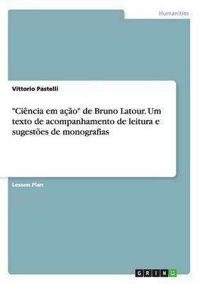 """""""Ciência em ação"""" de Bruno Latour. Um texto de acompanhamento de leitura e sugestões de monografias"""
