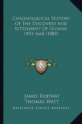 Chronological History of the Discovery and Settlement of Guiana, 1493-1668 (1888)