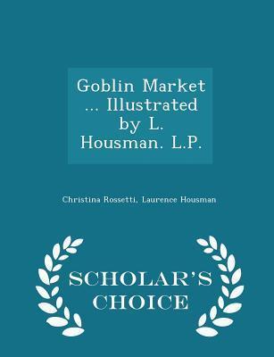 Goblin Market ... Illustrated by L. Housman. L.P. - Scholar's Choice Edition