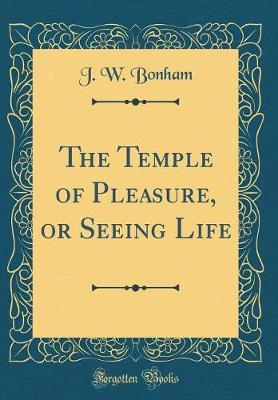 The Temple of Pleasure, or Seeing Life (Classic Reprint)