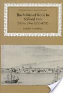 The Politics of Trade in Safavid Iran