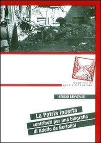 La patria incerta. Contributi per una biografia di Adolfo de Bertolini