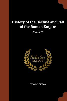 History of the Decline and Fall of the Roman Empire; Volume IV