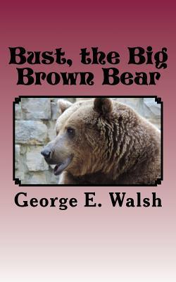 Bust, the Big Brown Bear