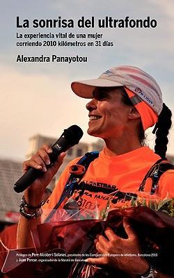 La Sonrisa del Ultrafondo - La Experiencia Vital de Una Mujer Corriendo 2010 Kil Metros En 31 D as