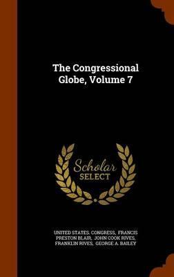 The Congressional Globe, Volume 7