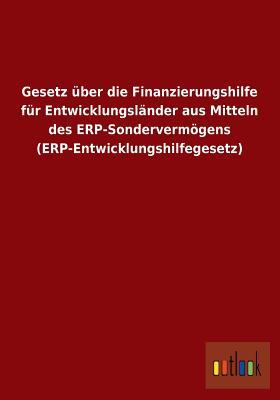 Gesetz über die Finanzierungshilfe für Entwicklungsländer aus Mitteln des ERP-Sondervermögens (ERP-Entwicklungshilfegesetz)
