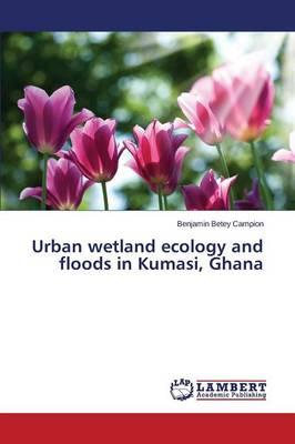 Urban wetland ecology and floods in Kumasi, Ghana