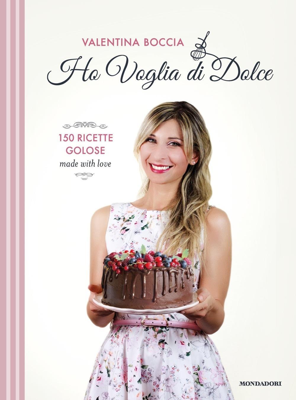 Ho voglia di dolce. 150 ricette golose made with love