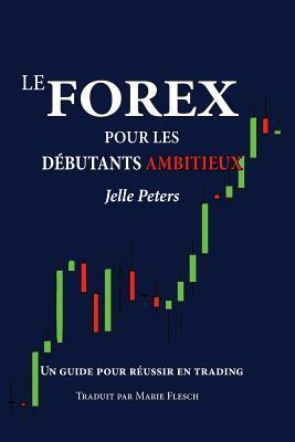 Le Forex pour les débutants ambitieux