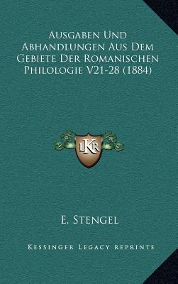 Ausgaben Und Abhandlungen Aus Dem Gebiete Der Romanischen Philologie V21-28 (1884)