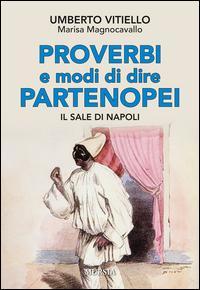 Proverbi e modi di dire partenopei. Il sale di Napoli