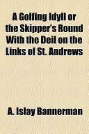 A Golfing Idyll Or the Skipper's Round with the Deil on the Links of St Andrews