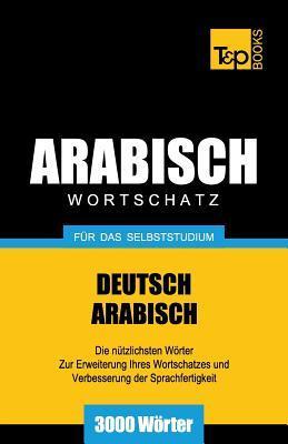 Wortschatz Deutsch-Arabisch für das Selbststudium - 3000 Wörter
