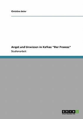 """Angst und Unwissen in Kafkas """"Der Prozess"""""""