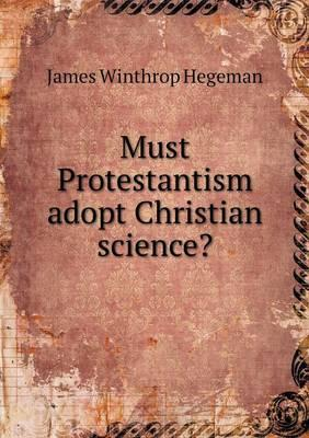Must Protestantism Adopt Christian Science?