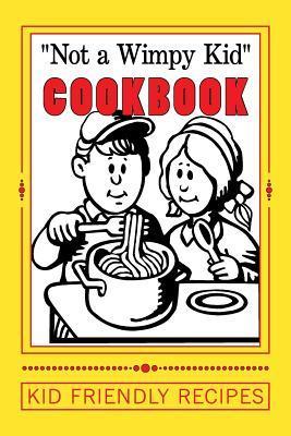 """Not a Wimpy Kid"" COOKBOOK ~ KID FRIENDLY RECIPES"
