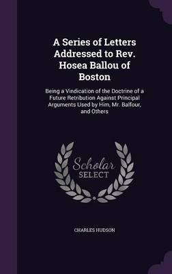 A Series of Letters Addressed to REV. Hosea Ballou of Boston