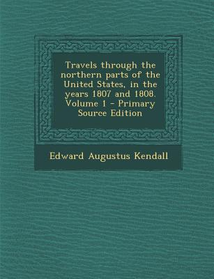 Travels Through the Northern Parts of the United States, in the Years 1807 and 1808. Volume 1
