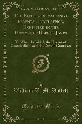 The Effects of Excessive Parental Indulgence, Exhibited in the History of Robert Jones