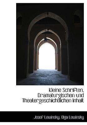 Kleine Schriften, Dramaturgischen Und Theatergeschichtlichen Inhalt