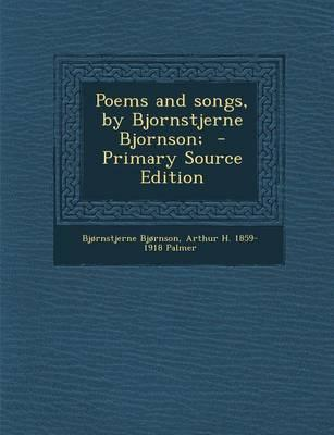 Poems and Songs, by Bjornstjerne Bjornson; - Primary Source Edition