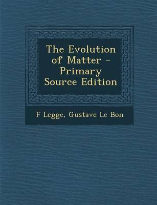 The Evolution of Matter - Primary Source Edition