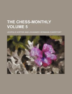 The Chess-Monthly Volume 5